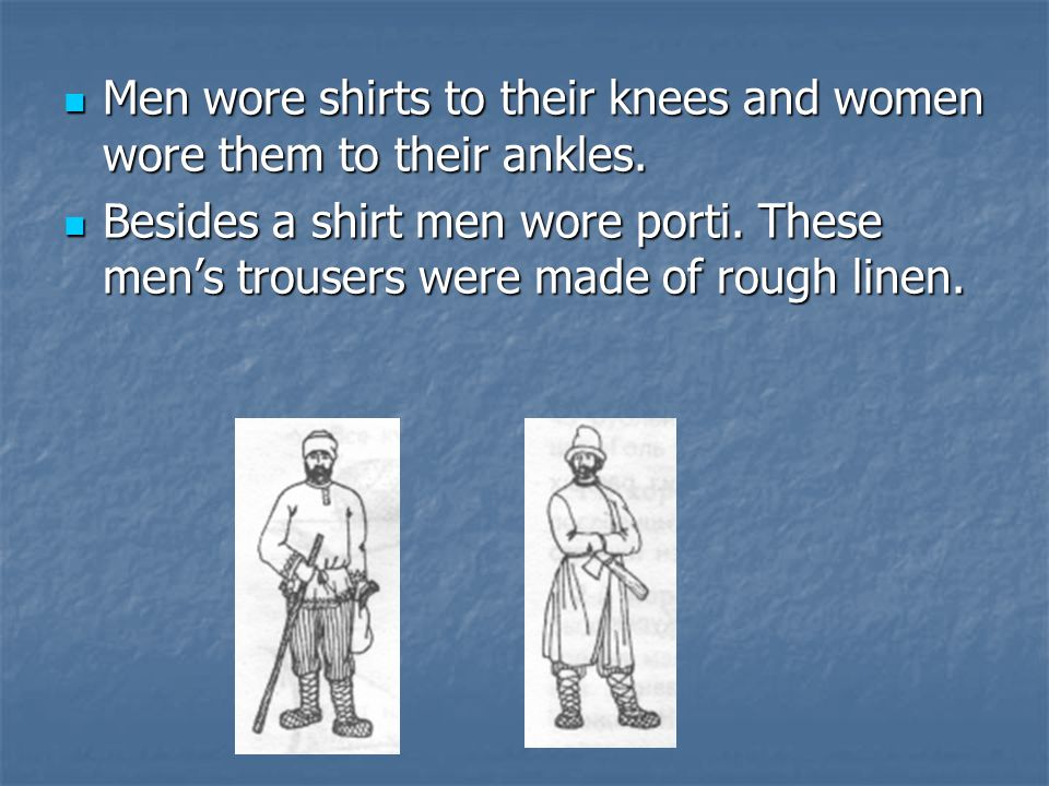 Men wore shirts to their knees and women wore them to their ankles.