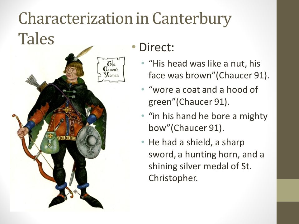 """Characterization in Canterbury Tales Direct: """"His head was like a nut, his face was brown""""(Chaucer 91). """"wore a coat and a hood of green""""(Chaucer 91)."""