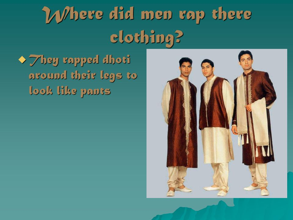 Where did men rap there clothing  They rapped dhoti around their legs to look like pants