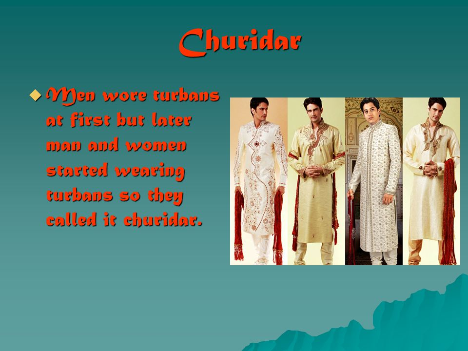 Churidar Churidar  Men wore turbans at first but later man and women started wearing turbans so they called it churidar.