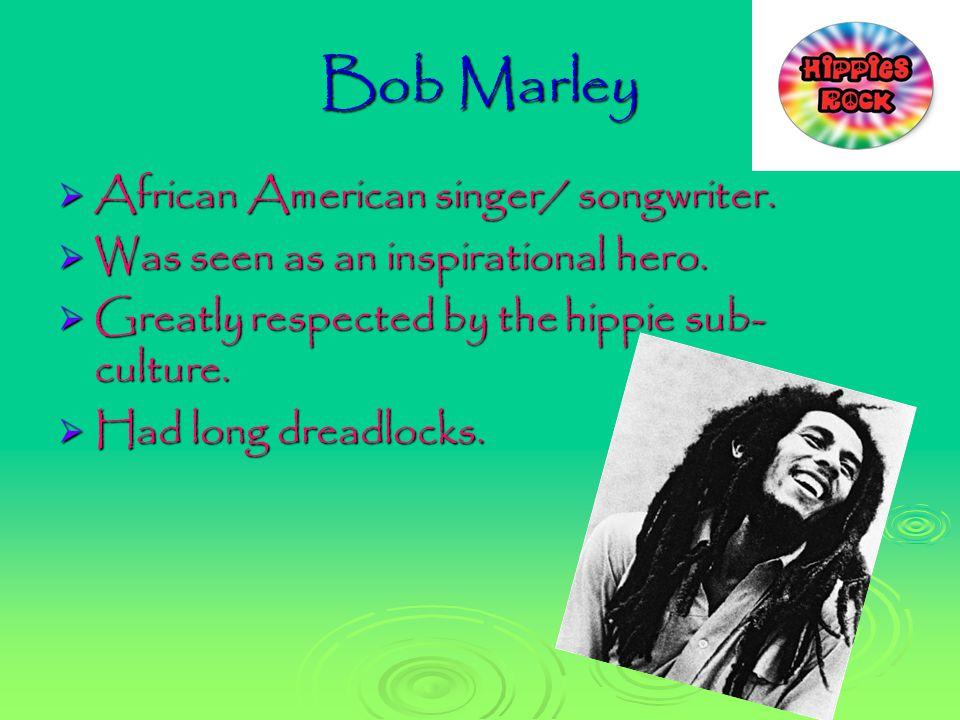 Bob Marley  African American singer/ songwriter.  Was seen as an inspirational hero.