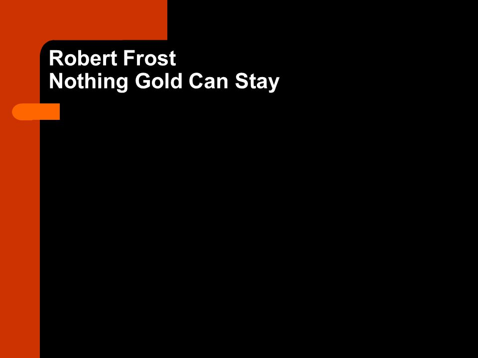 Robert Frost Nothing Gold Can Stay