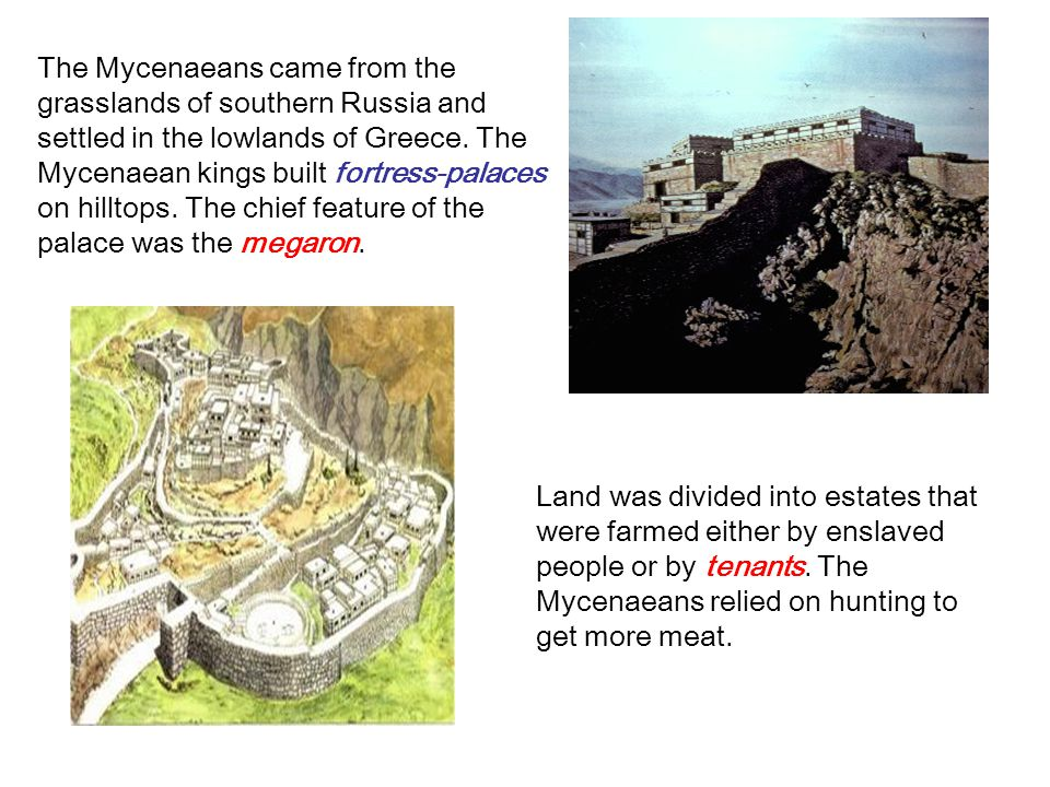 The Mycenaeans came from the grasslands of southern Russia and settled in the lowlands of Greece.