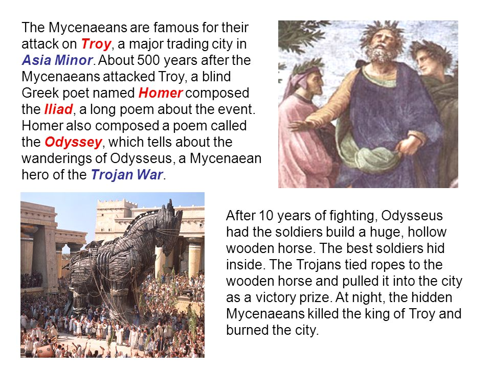The Mycenaeans are famous for their attack on Troy, a major trading city in Asia Minor.