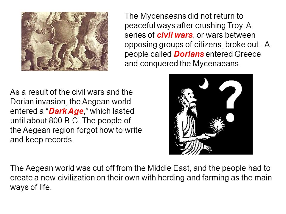 The Mycenaeans did not return to peaceful ways after crushing Troy.