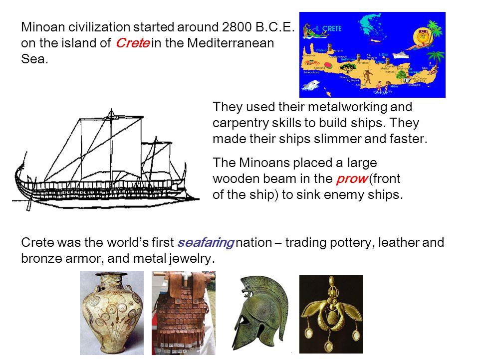 Minoan civilization started around 2800 B.C.E.on the island of Crete in the Mediterranean Sea.