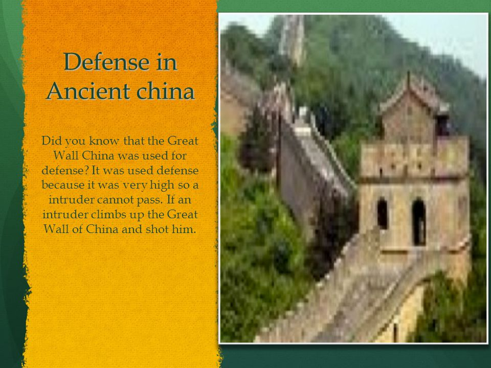 Defense in Ancient china Did you know that the Great Wall China was used for defense? It was used defense because it was very high so a intruder canno