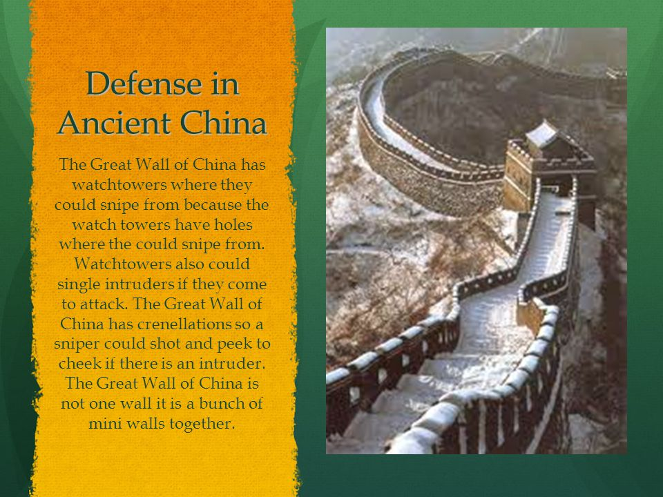 Defense in Ancient China The Great Wall of China has watchtowers where they could snipe from because the watch towers have holes where the could snipe