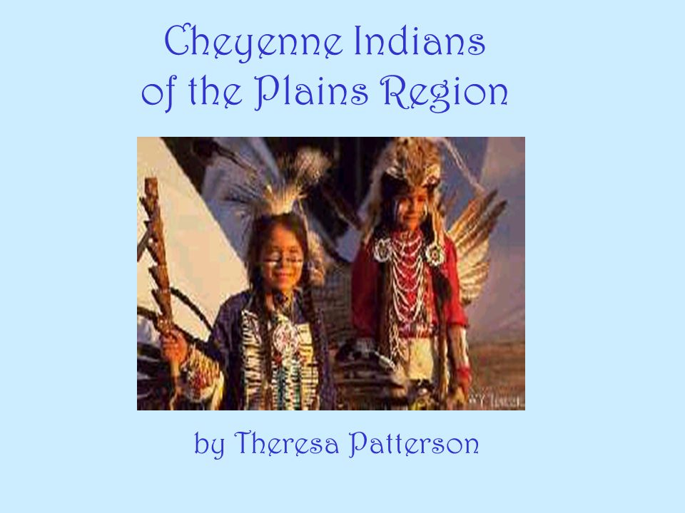Cheyenne Indians of the Plains Region by Theresa Patterson