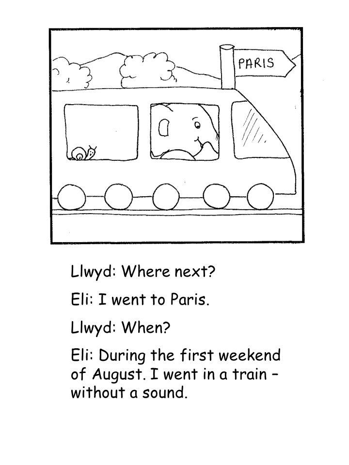 Llwyd: Where next. Eli: I went to Paris. Llwyd: When.