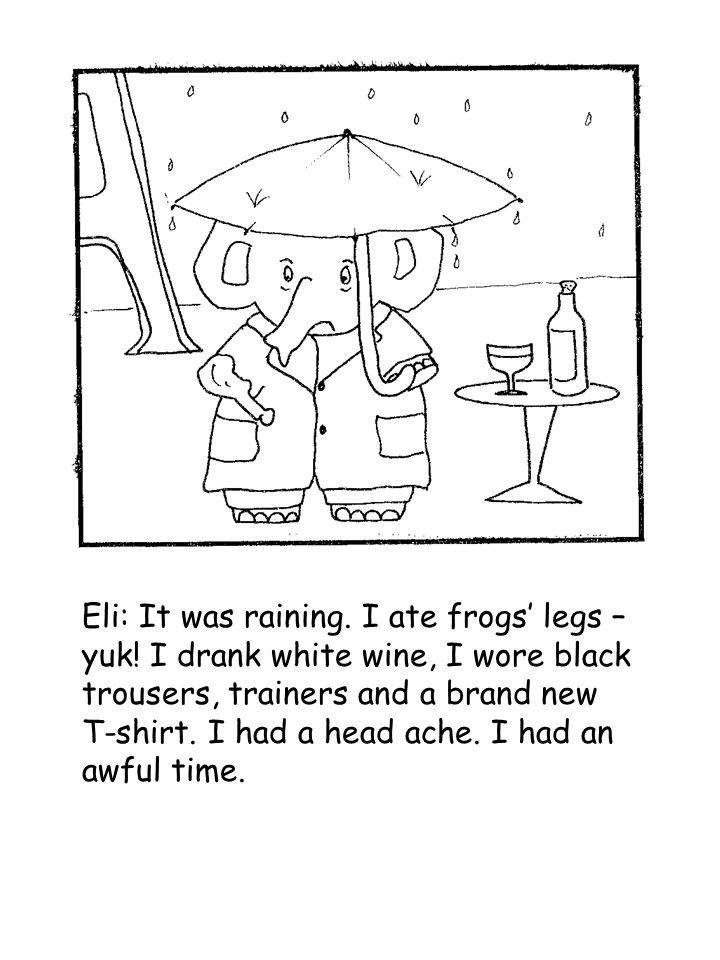 Eli: It was raining. I ate frogs' legs – yuk.