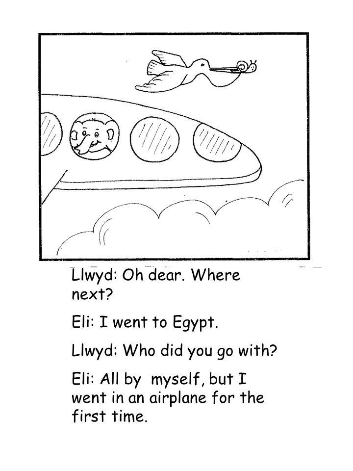 Llwyd: Oh dear. Where next. Eli: I went to Egypt.