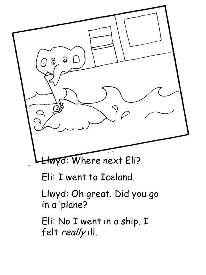 Llwyd: Where next Eli. Eli: I went to Iceland. Llwyd: Oh great.