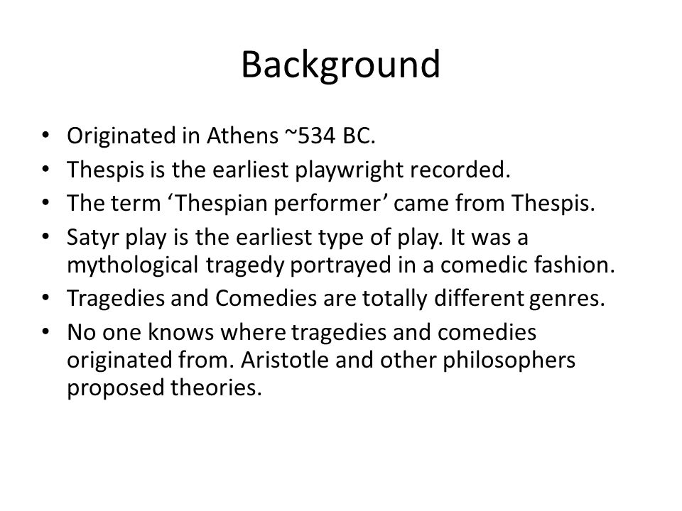 Background Originated in Athens ~534 BC.Thespis is the earliest playwright recorded.