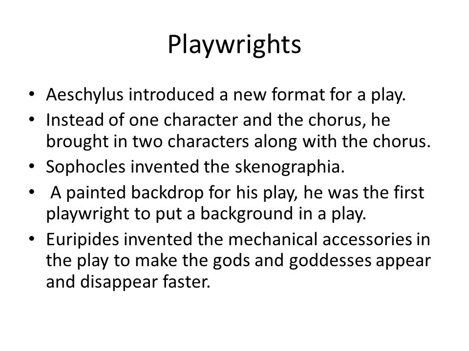 Playwrights Aeschylus introduced a new format for a play.