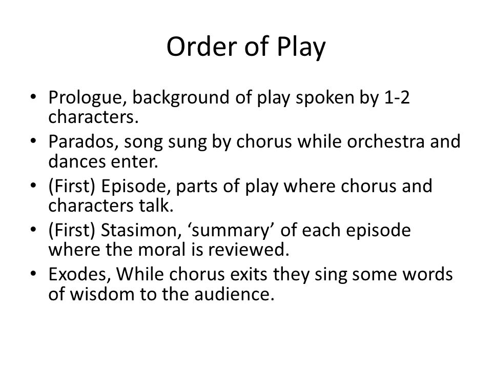 Order of Play Prologue, background of play spoken by 1-2 characters.