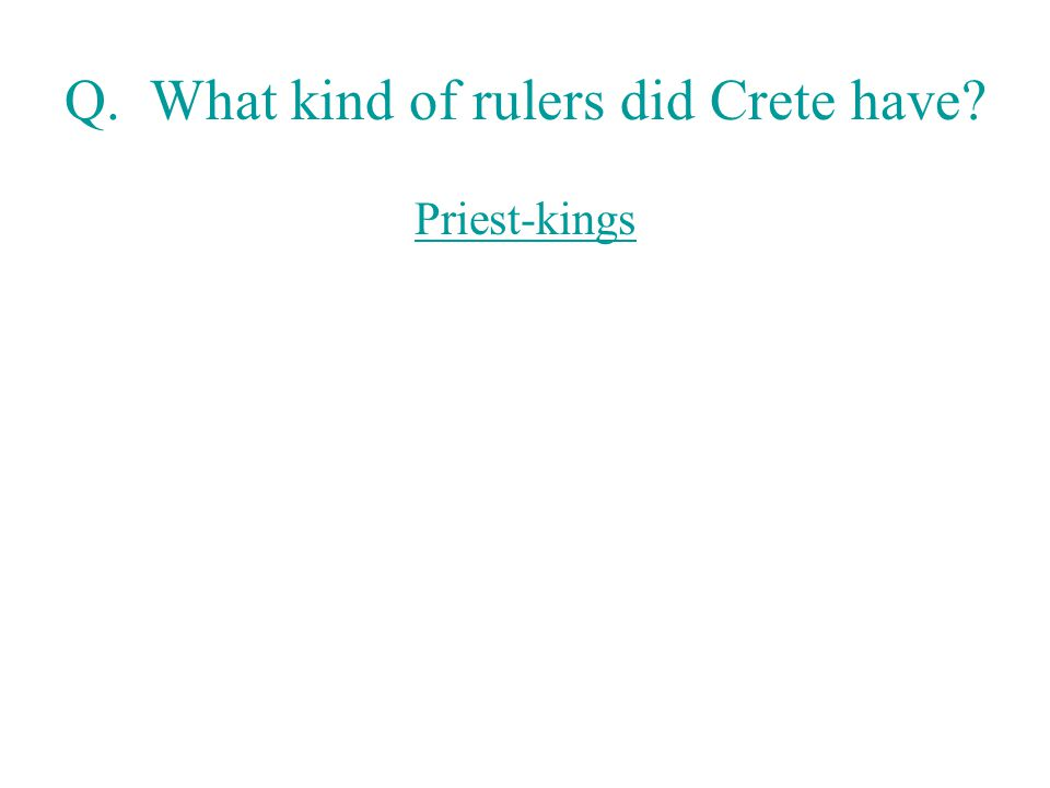 Q. What kind of rulers did Crete have? Priest-kings