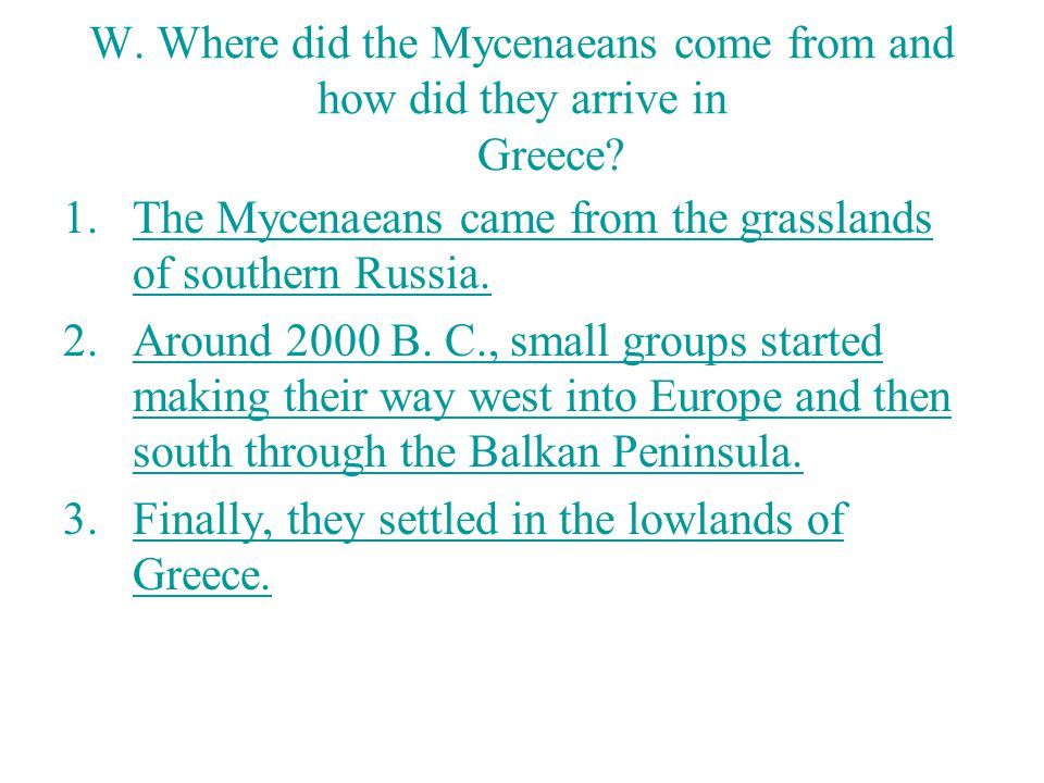 W.Where did the Mycenaeans come from and how did they arrive in Greece.