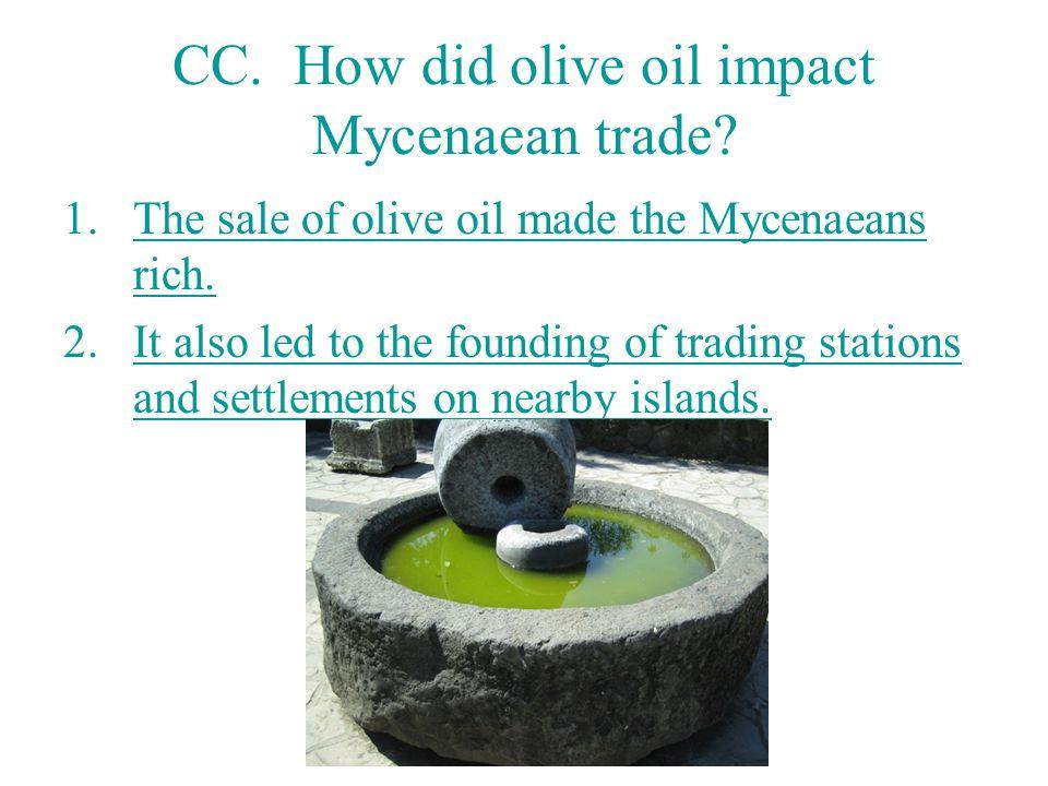 CC.How did olive oil impact Mycenaean trade. 1.The sale of olive oil made the Mycenaeans rich.