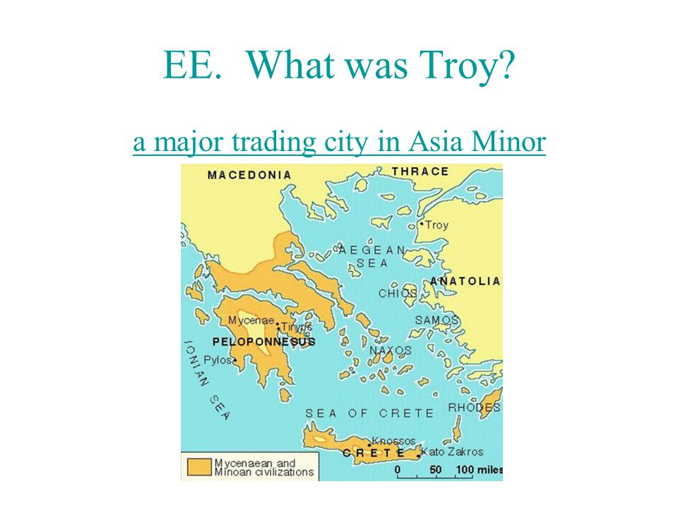 EE. What was Troy? a major trading city in Asia Minor