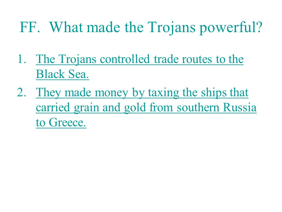 FF.What made the Trojans powerful. 1.The Trojans controlled trade routes to the Black Sea.