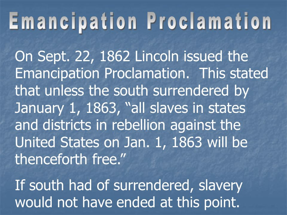 On Sept. 22, 1862 Lincoln issued the Emancipation Proclamation.