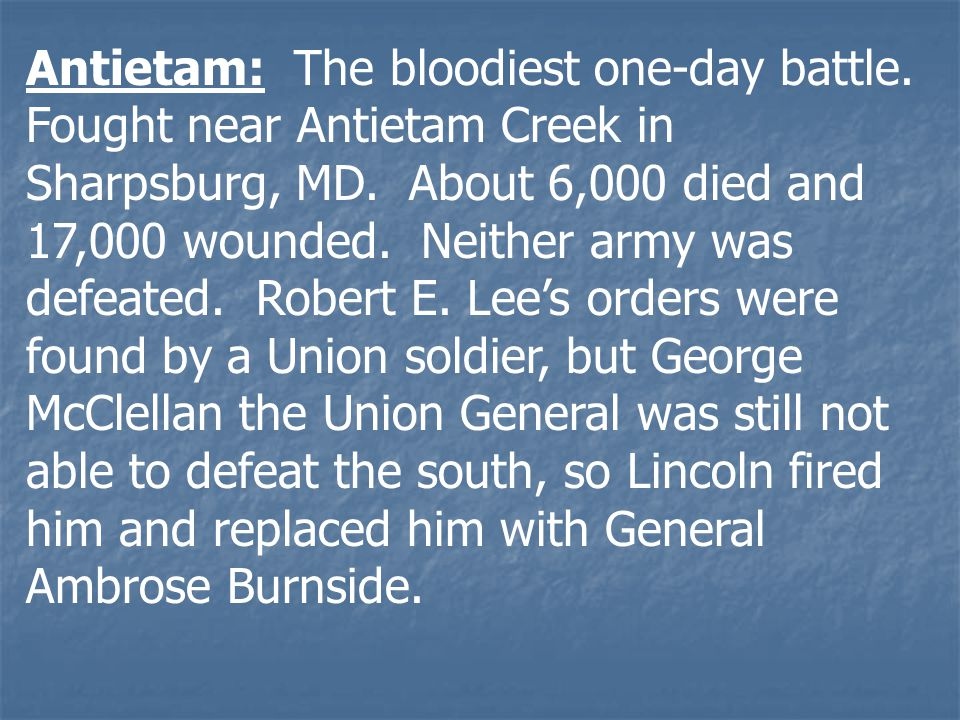 Antietam: The bloodiest one-day battle. Fought near Antietam Creek in Sharpsburg, MD.