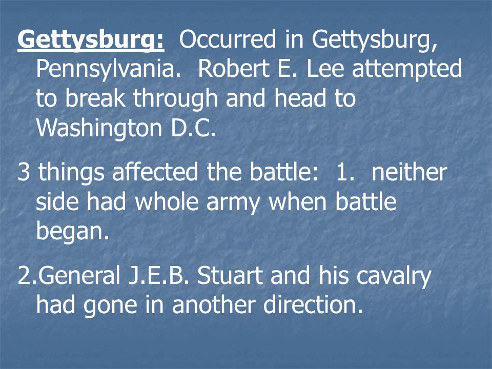 Gettysburg: Occurred in Gettysburg, Pennsylvania. Robert E.