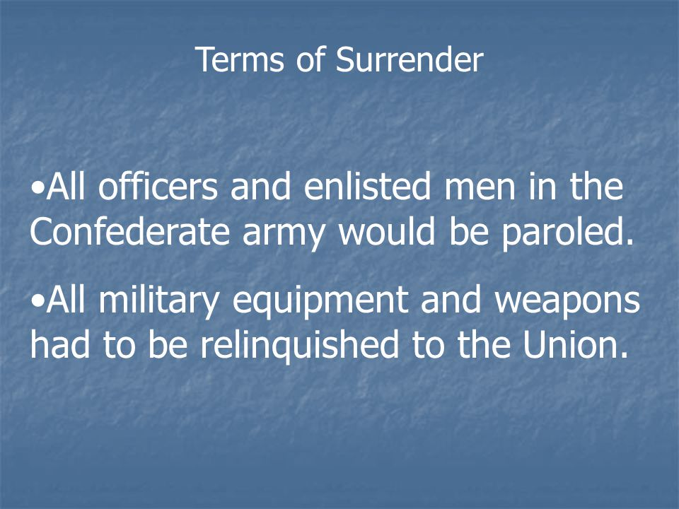 Terms of Surrender All officers and enlisted men in the Confederate army would be paroled.