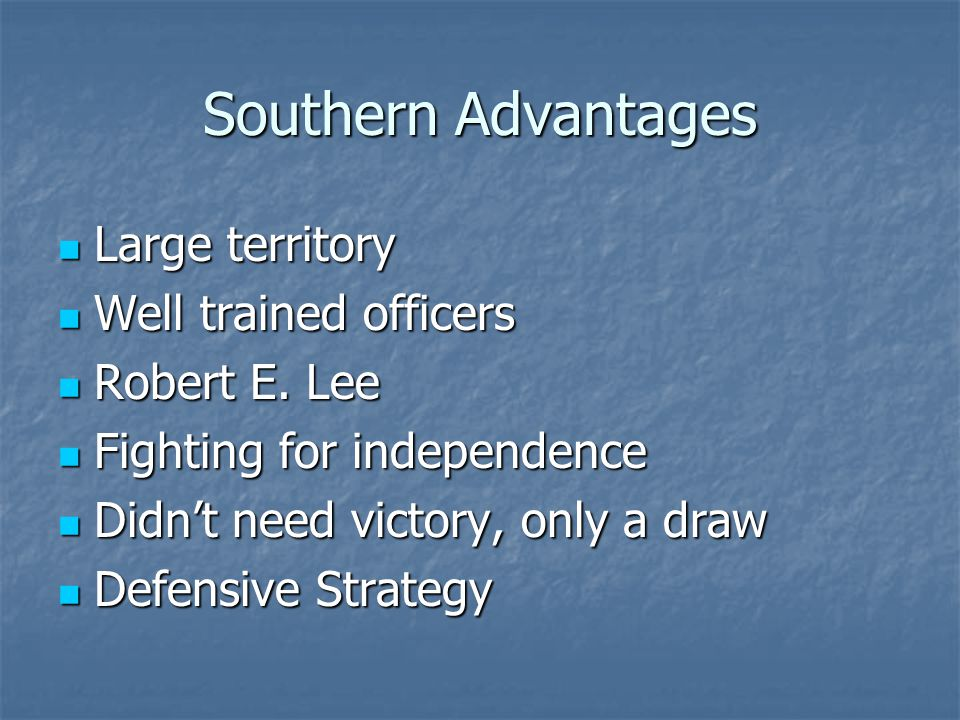 Southern Advantages Large territory Large territory Well trained officers Well trained officers Robert E.