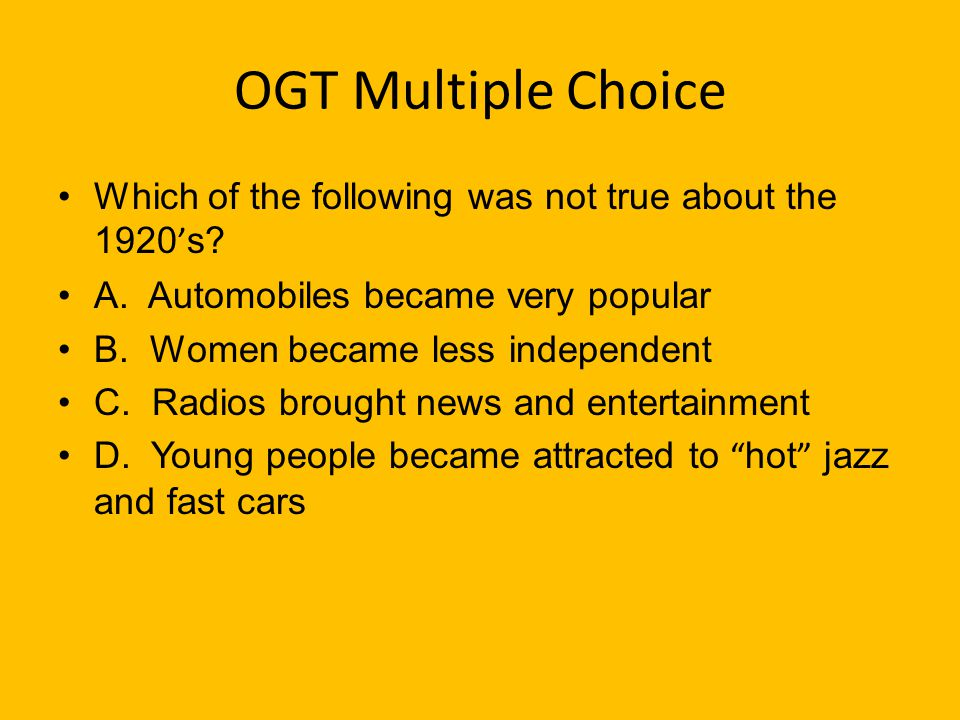 OGT Multiple Choice Which of the following was not true about the 1920 ' s.