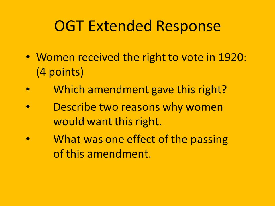 OGT Extended Response Women received the right to vote in 1920: (4 points) Which amendment gave this right.