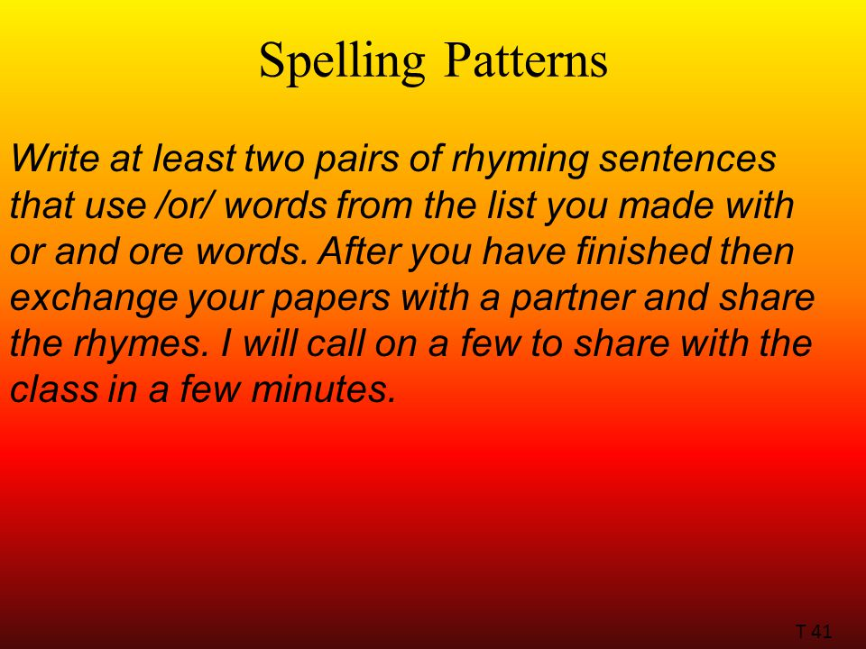 Spelling Patterns Write at least two pairs of rhyming sentences that use /or/ words from the list you made with or and ore words.