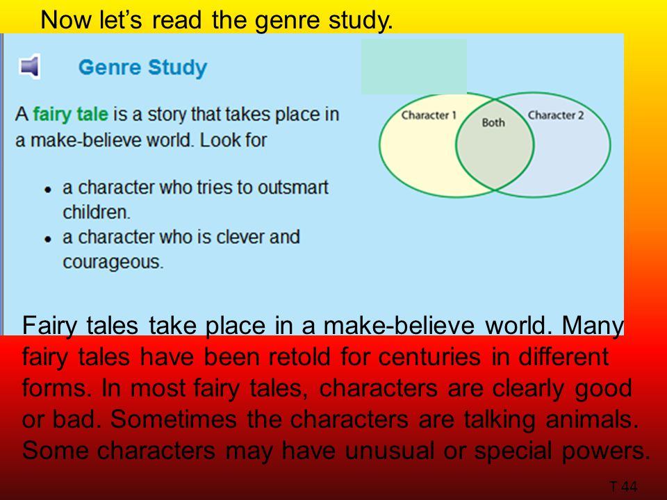 T 44 Now let's read the genre study. Fairy tales take place in a make-believe world.