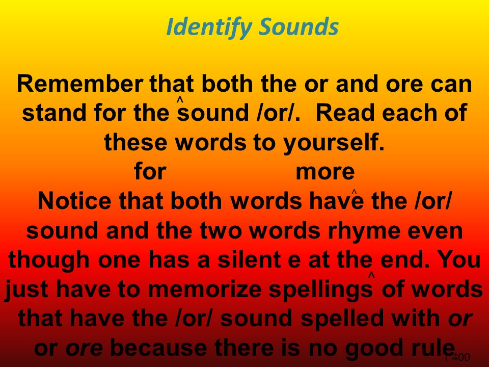 Identify Sounds Remember that both the or and ore can stand for the sound /or/.