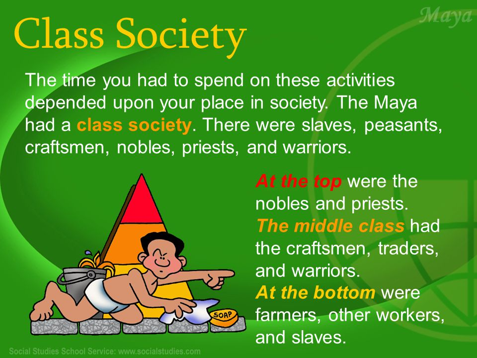 Class Society The time you had to spend on these activities depended upon your place in society.