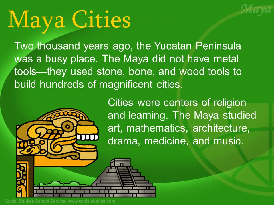 Maya Cities Two thousand years ago, the Yucatan Peninsula was a busy place.