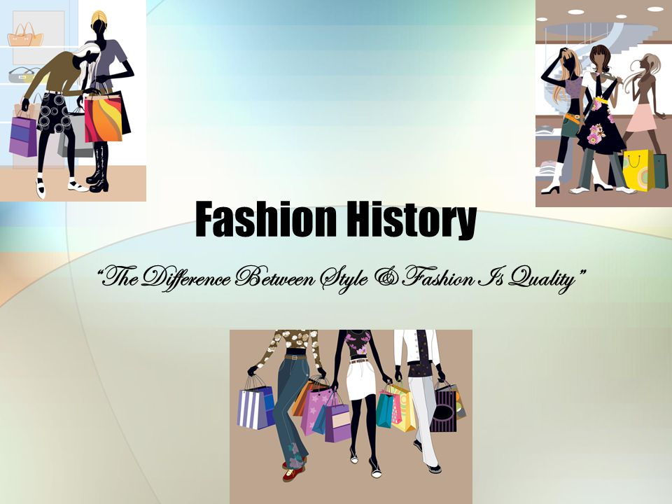 Fashion History The Difference Between Style & Fashion Is Quality