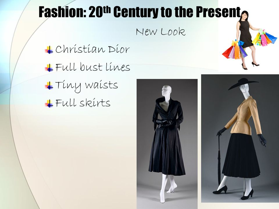 Fashion: 20 th Century to the Present New Look Christian Dior Full bust lines Tiny waists Full skirts