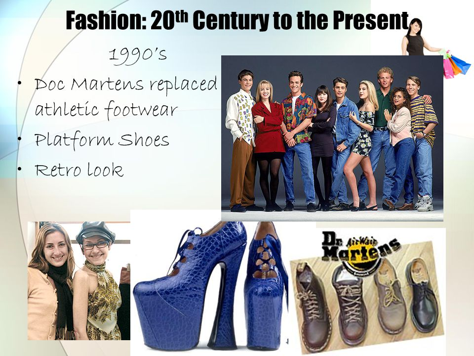 Fashion: 20 th Century to the Present 1990's Doc Martens replaced athletic footwear Platform Shoes Retro look