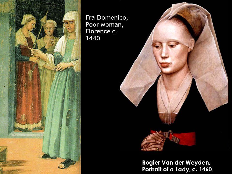 Rogier Van der Weyden, Portrait of a Lady, c. 1460 Fra Domenico, Poor woman, Florence c. 1440