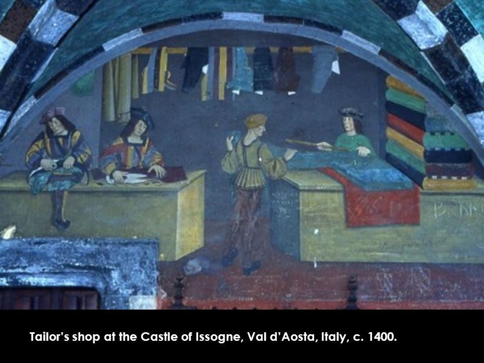 Tailor's shop at the Castle of Issogne, Val d'Aosta, Italy, c. 1400.