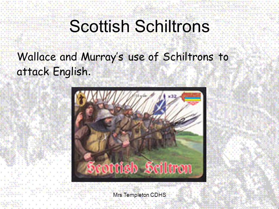 Scottish Schiltrons Wallace and Murray's use of Schiltrons to attack English. Mrs Templeton CDHS