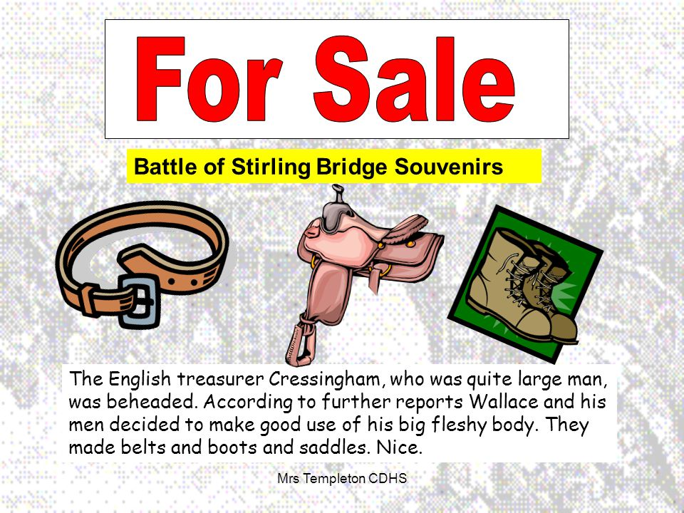 Battle of Stirling Bridge Souvenirs The English treasurer Cressingham, who was quite large man, was beheaded.