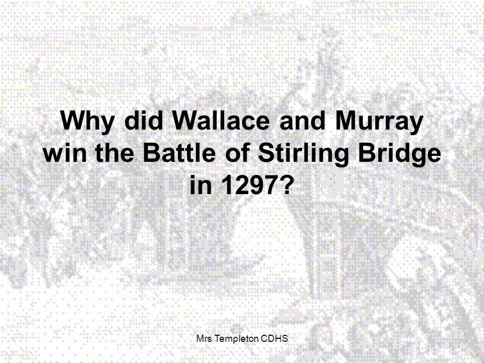 Why did Wallace and Murray win the Battle of Stirling Bridge in 1297 Mrs Templeton CDHS