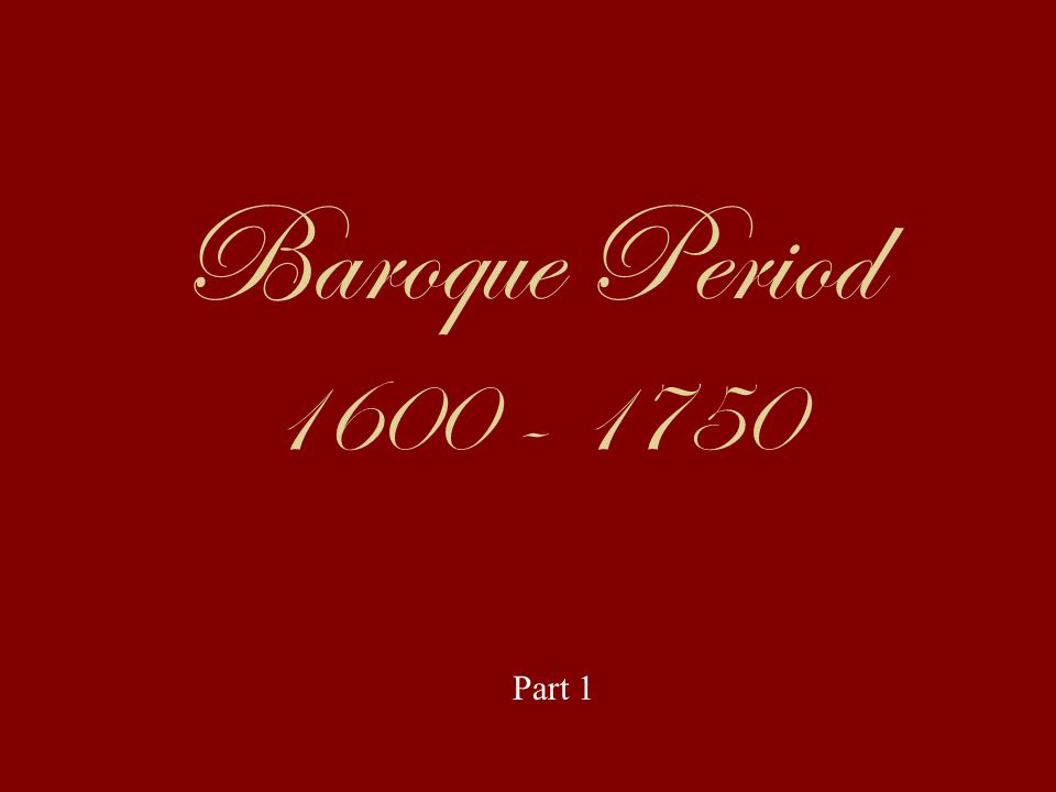 Baroque Period 1600 - 1750 Part 1