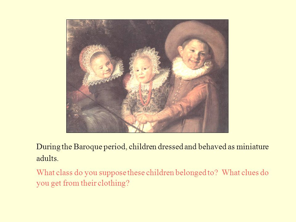 During the Baroque period, children dressed and behaved as miniature adults. What class do you suppose these children belonged to? What clues do you g