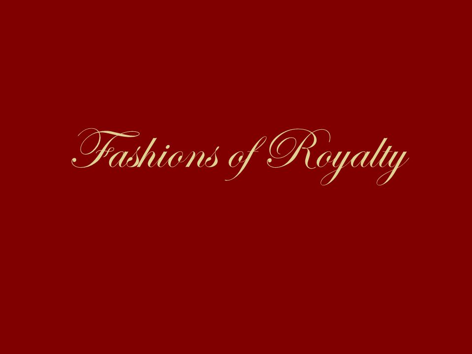 Fashions of Royalty