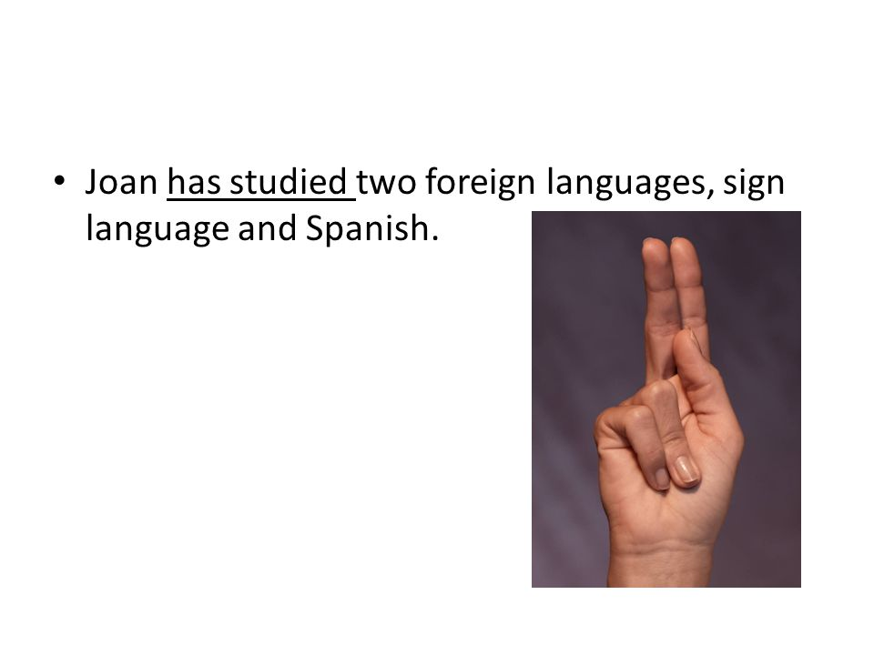 Joan has studied two foreign languages, sign language and Spanish.