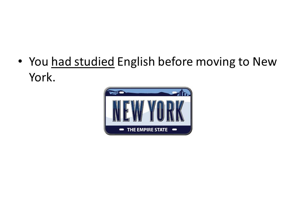 You had studied English before moving to New York.